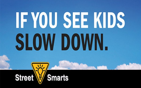 "If You See Kids Slow Down, blue sky with clouds ""Street Smarts"""
